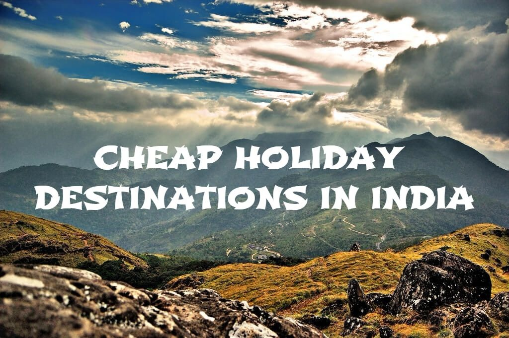 CHEAP HOLIDAY DESTINATIONS IN INDIA