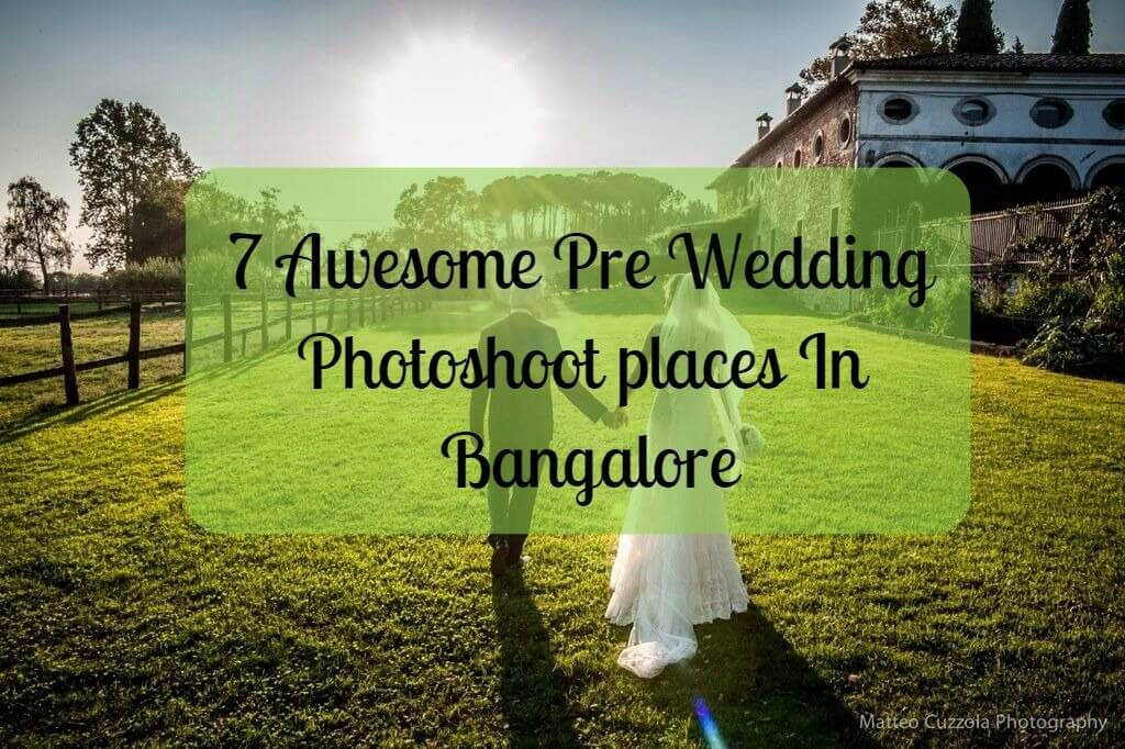 7 Awesome Pre Wedding Photoshoot Ideas And Locations In Bangalore!