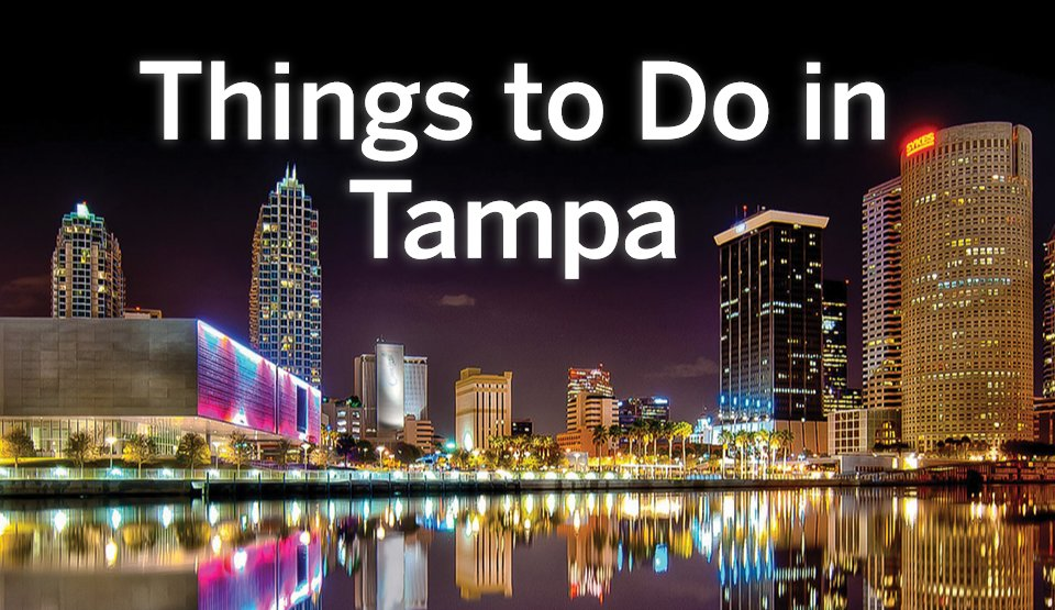 Top 8 Fun Things To Do In Tampa, Florida