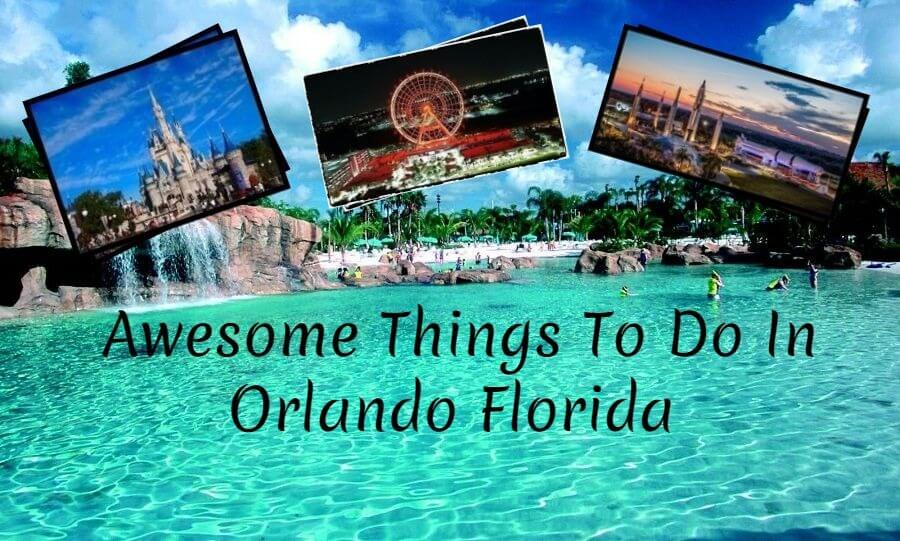 7 Awesome Things To Do In Orlando Florida This Vacation