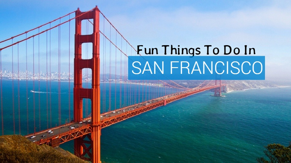 Here's the List of Some Fun Things to do in San Francisco