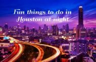 7 Fun things to do in Houston at night!