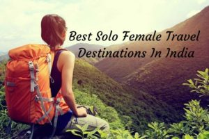 Best Solo Female Travel Destinations In India, places to travel in India, safe places for women to travel in India