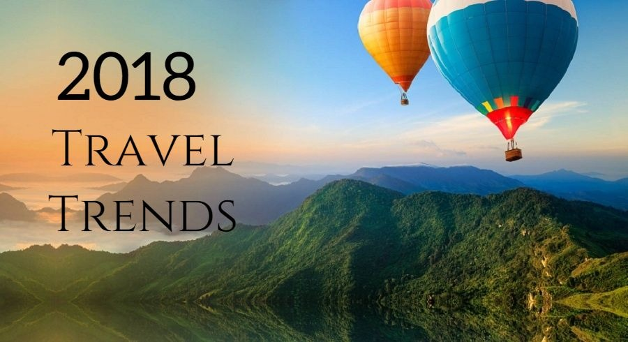 10 Top Travel Trends to Watch Out for in 2018!