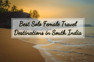Best Solo Female Travel Destinations in South India