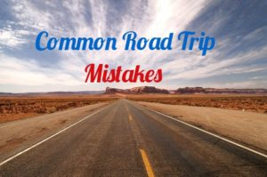 Common Road Trip Mistakes