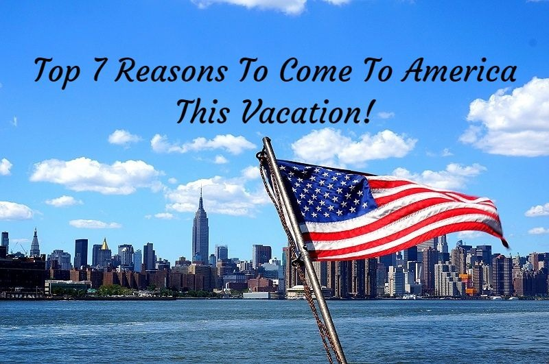Top 7 Reasons to Come to America This Vacation!