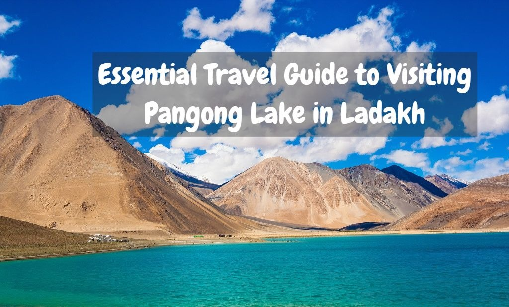 Travel Guide to Visiting Pangong Lake in Ladakh