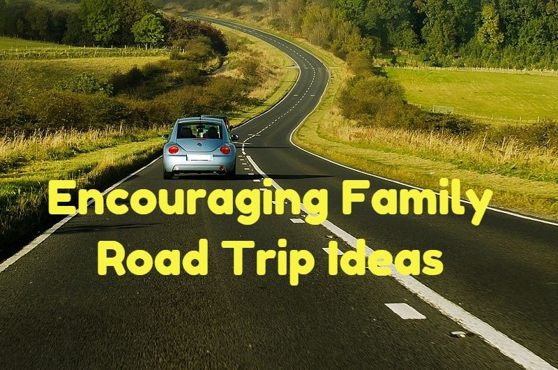 5 Encouraging Family Road Trip Ideas