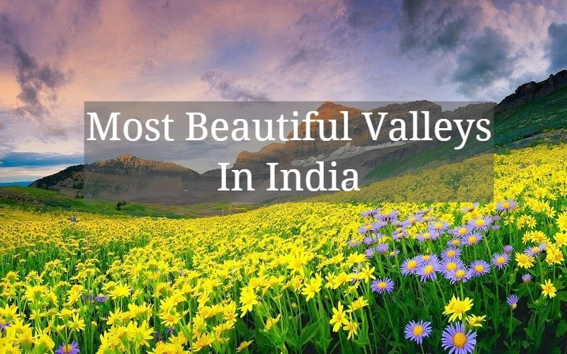 Most Beautiful Valleys in India