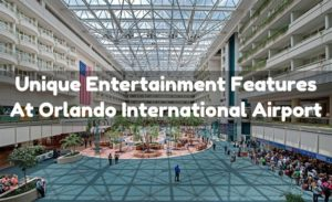 Unique Entertainment Features at Orlando International Airport