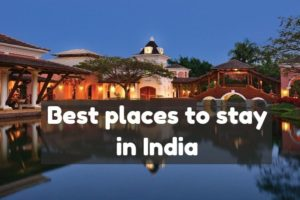 Best places to stay in India