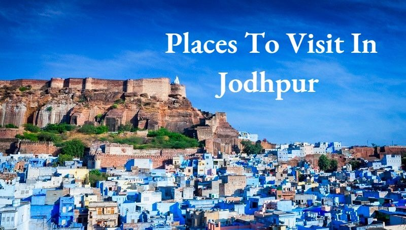10 Spellbinding Places to Visit in Jodhpur