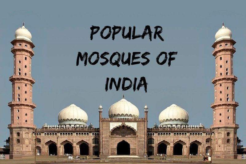 Visit 8 Beautiful and Most Popular Mosques of India