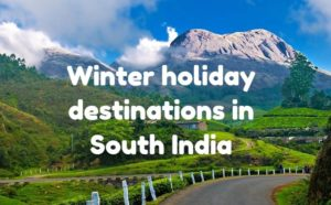 Winter holiday destinations in South India