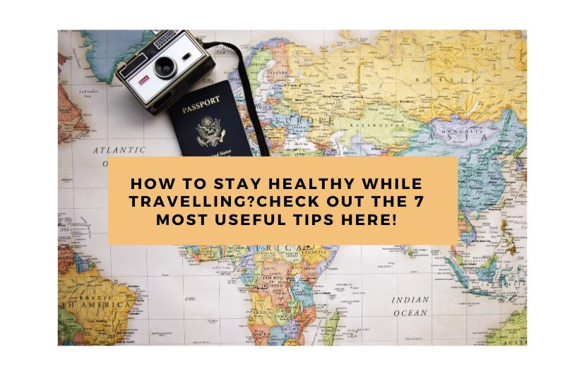 How to stay healthy while traveling? Check out the 7 most useful tips here!