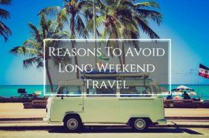 Reasons to Avoid Long Weekend Travel