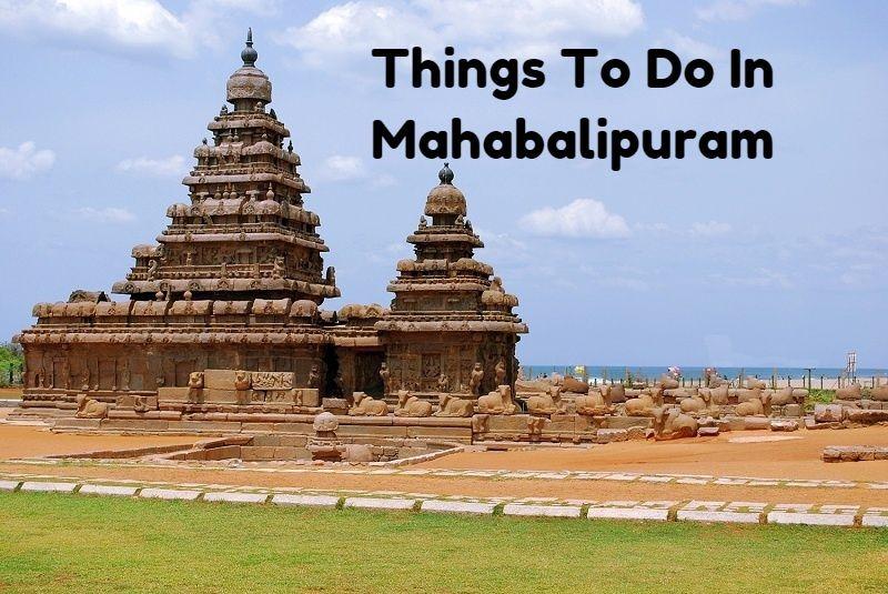 5 Wonderful Things to do in Mahabalipuram