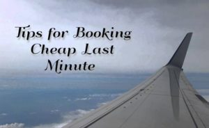 Tips for booking cheap last minute airfares