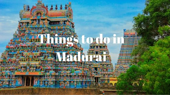 8 Most Fun and Electrifying Things to do in Madurai, Tamil Nadu!