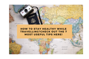 How to stay healthy while travelling?Check out the 7 Most useful tips here!